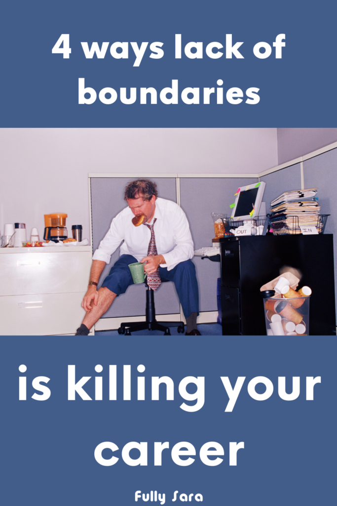 4 ways a lack of boundaries is killing your career